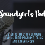 The SoundGirls Podcast and Living History Project is Seeking Volunteer Editors