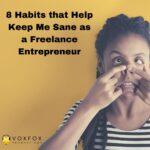8 Habits that Help Me Keep My Sanity as a Freelance Entrepreneur