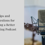 Tips and Suggestions for Making a Better Sounding Podcasts